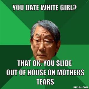 resized_high-expectations-asian-father-meme-generator-you-date-white-girl-that-ok-you-slide-out-of-house-on-mothers-tears-bb838d